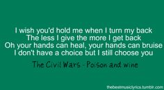 """The Civil Wars - Poison and Wine - """"I don't love you, but I always will.....""""  :-/"""