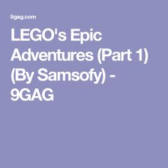 LEGO's Epic Adventures (Part 1) (By Samsofy) - 9GAG