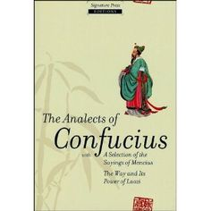 The Analects of Confucius: With a Selection of the Sayings of Mencius, the Way Its Power of Laozi