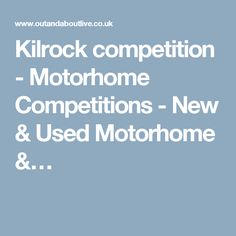 Kilrock competition - Motorhome Competitions - New & Used Motorhome &…