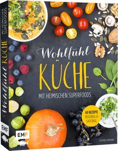 """""""Wohlfühlküche mit heimischen Superfoods – 60 Rezepte, regional und saisonal"""" - erscheint im Herbst 2016 im Verlag Edition Michael Fischer"""
