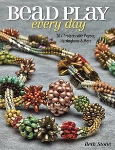 Bead Play Every Day. Beth Stone Designs