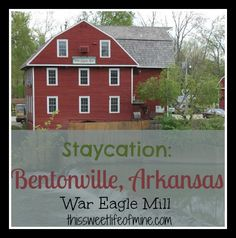 #Staycation: War Eagle Mill in Bentonville, Arkansas  | thissweetlifeofmine.com