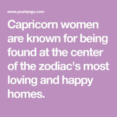 Capricorn women are known for being found at the center of the zodiac's most loving and happy homes.