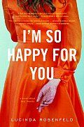 I'm So Happy for You: A Novel about Best Friends by Lucinda Rosenfeld