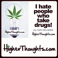 I HATE PEOPLE WHO TAKE DRUGS... Weed Humor, I Hate People, Funny Art, Cannabis, Drugs, Laughter, Green, Life, Style