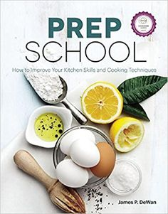Prep School: How to Improve Your Kitchen Skills and Cooking Techniques: James P. DeWan, Chicago Tribune Staff: 9781572841987: Amazon.com: Books