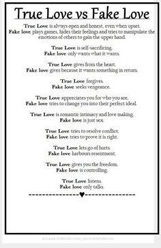 True Love vs Fake Love True Love is always open and honest, even when upset. Fake love plays games, hides their feelings and tries to manipulate the emotions of others to gain the upper hand. True Love is self-sacrificing. Fake love only wants what it wan Healthy Relationships, Relationship Tips, Selfish Relationship, Toxic Relationships, Relationship Tattoos, Relationship Captions, Troubled Relationship, Complicated Relationship, Healthy Marriage
