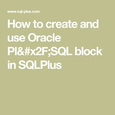 How to create and use Oracle Pl/SQL block in SQLPlus