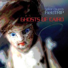 Gabor Fieldtrip Csupo - Ghosts Of Cairo
