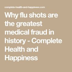 Why flu shots are the greatest medical fraud in history - Complete Health and Happiness