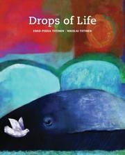Drops of Life, by Esko-Pekka Tiitinen, illustrated by Nikolai Tiitinen