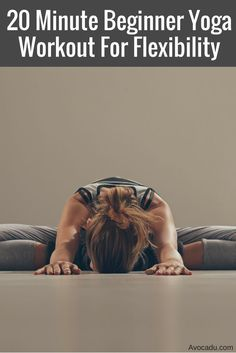20 minute yoga workout for flexibility - This is great yoga for beginners who aren't yet flexible enough for advanced yoga poses. Yoga has great benefits for healthy living and even weightloss. See the workout at http://avocadu.com/20-minute-beginner-yoga-workout-for-flexibility/