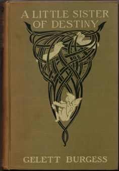 A Little Sister of Destiny by Gelett Burgess (New York: Grosset & Dunlap, 1906) from the library of AnitaNH.
