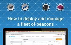 How-to-Deploy-and-Manage-a-fleet-of-beacons | Beacons are fast gaining steam as the newest tool in a business' repertoire to introduce micro-location based messaging and personalized content to indoor as well as outdoor locations.The terms 'Beacons' and 'iBeacon' are often confused with each other and used interchangeably.