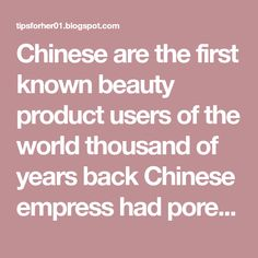Chinese are the first known beauty product users of the world thousand of years back Chinese empress had poreless skin thousands of years b...