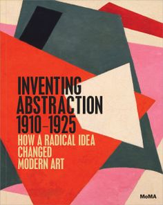Inventing Abstraction, 1910-1925 (Hardcover). Publisher: The Museum of Modern Art, New York (January 31, 2013)