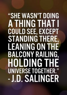 She Wasn't Doing A Thing That I Could See, Except Standing There, Leaning On The Balcony Railing, Holding The Universe Together.