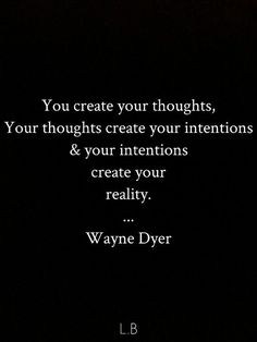 You create your thoughts.....