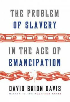 The problem of slavery in the age of emancipation / David Brion Davis.