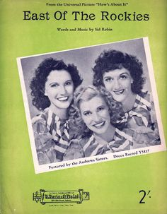 """East of the Rockies. 1942. Words and Music by Sid Robin. Featured here by the Andrew Sisters, recorded on Decca Records. From the Universal Picture """"How's About It""""."""