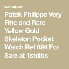 50424ce0427 Patek Philippe Very Fine and Rare Yellow Gold Skeleton Pocket Watch Ref 894