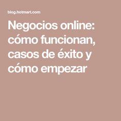 Negocios online: cómo funcionan, casos de éxito y cómo empezar