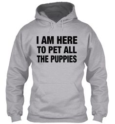 I Am Here  To Pet All The Puppies   Sport Grey Hoodie 20% off