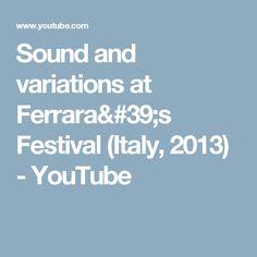 Sound and variations at Ferrara's Festival (Italy, 2013) - YouTube
