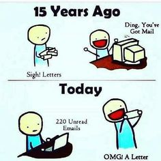 Here's a funny cartoon about how mail and email have changed over time.  15 Years Ago vs. Today  Do you have any other ironic or funny changes in lifestyle due to technology?   #technology #funny #irony #mail #email #joke #humor #computerhelp #computer #slow #letters #snailmail #youvegotmail #USPS #communication #cartoon #computers #postage #adaptation #changes #techchanges #happy #indifferent #past #present #ding #beforeandafter #before #after #nowadays
