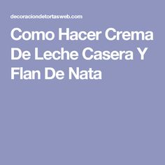 Como Hacer Crema De Leche Casera Y Flan De Nata Queso Feta, Spanish Food, Food And Drink, Tips, Relleno, Orlando, Mousse, Foods, Crochet