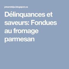 Délinquances et saveurs: Fondues au fromage parmesan Parmesan, Fondue, Saveur, Melted Cheese, Recipe, Parmigiano Reggiano