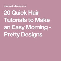 20 Quick Hair Tutorials to Make an Easy Morning - Pretty Designs