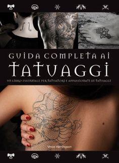"""V. HEMINGSON, Guida completa ai tatuaggi. L'opera essenziale sul mondo della Body Art, Milano, Il Castello, 2013. (piccolo ma ricco di informazioni sulla parte iniziale di approfondimento storico, tra i pochi a menzionare il tatuaggio dei nativi americani, 90% del volume è una raccolta di simboli e significati ricorrenti di oggi e ieri, grafica un po'.....""""modaiola""""!) in vendita"""