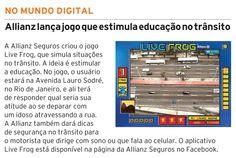 Título: Allianz lança jogo que estimula educação no trânsito  Veículo: Brasil Econômico  Data: 31- julho- 2012  Cliente: Allianz