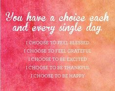 You have a choice each and every single day
