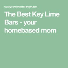 The Best Key Lime Bars - your homebased mom