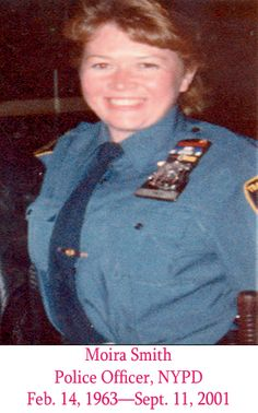 "Police Officer Moira Smith was among the first to respond to the September 11 attack at the World Trade Center on and was last seen  evacuating people out of Tower Two, saving hundreds of lives. Described by the Daily News as having ""the face of an angel and the heart of a lion,"" Officer Smith was posthumously awarded the NYPD's Medal of Honor, the department's highest honor."
