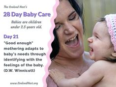 """What Does A Baby Need? There is a lot of misinformation about babies and their needs, and parents are often encouraged to ignore baby's signals. Bad idea. Babies are """"half-baked"""" at birth and have much to learn with the help of physical and emotional support from caregivers. Taking care of baby's needs is an investment that pays off with a happier, healthier child and adult. Here are 28 days of reminders about babies and their needs. Visit the www.EvolvedNest.org for more on becoming nested! Taking Care Of Baby, 28 Days, Baby Needs, Not Good Enough, Caregiver, Healthy Kids, Baby Care, Physics, The Help"""