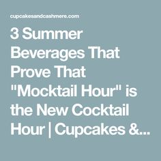 """3 Summer Beverages That Prove That """"Mocktail Hour"""" is the New Cocktail Hour 