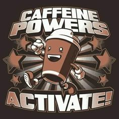 Be a superhere today, activate yours now. Activated since 1976. The Geetered coffeeFIEND.
