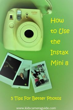 how to use the instax mini 8 - 5 essential tips that will help you take better photos