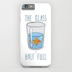 by Notsniw Art - The Glass Is HALF FULL iPhone & iPod Case -  words that describe this artwork include drawing water fish idioms idiom bubbles blue orange life-quotes love cute life-hack illustration goldfish self pet pets animal animals kawaii ocean