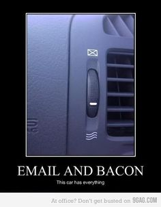 email and bacon- LOL! Thats what I will think of now. Car Memes, Car Humor, Tech Humor, Thursday Humor, Funny Quotes, Funny Memes, It's Funny, That's Hilarious, Silly Memes