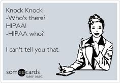 Knock Knock! -Who's there? HIPAA! -HIPAA who?   I can't tell you that.