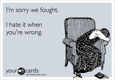 Funny Apology Ecard. Haha he sent this last to me after I was wrong about our trip next week. :-/ could not help but laugh at him.