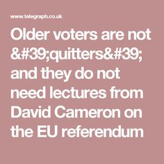 Older voters are not 'quitters' and they do not need lectures from David Cameron on the EU referendum Eu Referendum, David Cameron, Words, Reading, Horse