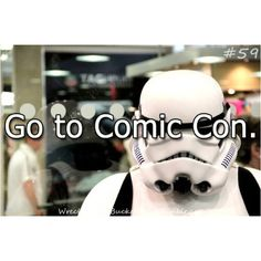 Bucket List - Attend Comic Con Doesn't really matter where as long as all of our favorites are there for us to meet. :-)