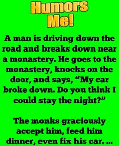 """A man is driving down the road and breaks down near a monastery. He goes to the monastery, knocks on the door, and says, """"My car broke down. Do you think I could stay the night?"""" The monks graciously accept him, feed. Long Jokes, Knock On The Door, Second Wife, You Cheated, Good Student, The Monks, Getting Drunk, World War One, Stay The Night"""