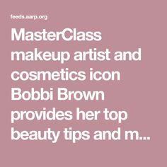 MasterClass makeup artist and cosmetics icon Bobbi Brown provides her top beauty tips and makeup product suggestions for women over 50. Makeup For 50 Year Old, Makeup Tips For Older Women, Beauty Tips For Women, Top Beauty, Beauty Ideas, Beauty Hacks, Best Eyebrow Makeup, Best Eyebrow Products, How To Apply Blush